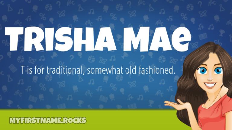 Trisha Mae First Name Personality Popularity Can i name my baby trisha? myfirstname rocks
