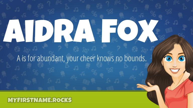 My First Name Aidra Fox Rocks!
