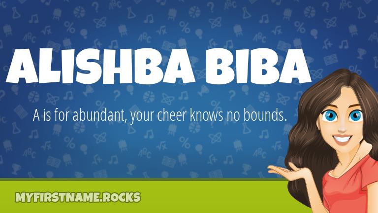 My First Name Alishba Biba Rocks!