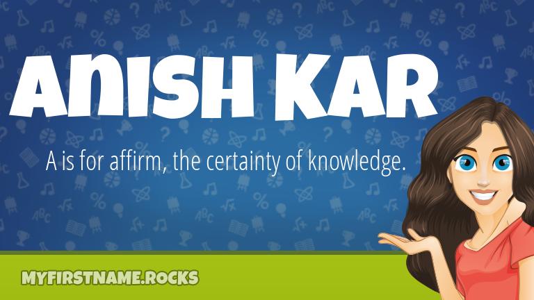 My First Name Anish Kar Rocks!