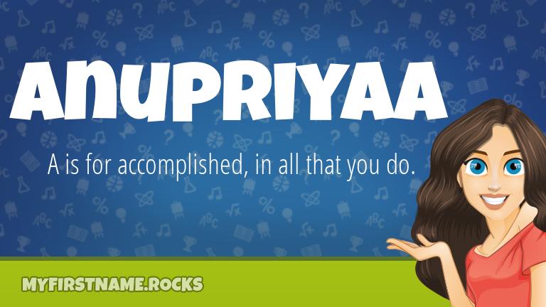 My First Name Anupriyaa Rocks!