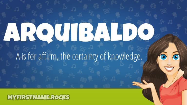 My First Name Arquibaldo Rocks!