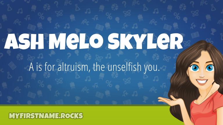 My First Name Ash Melo Skyler Rocks!