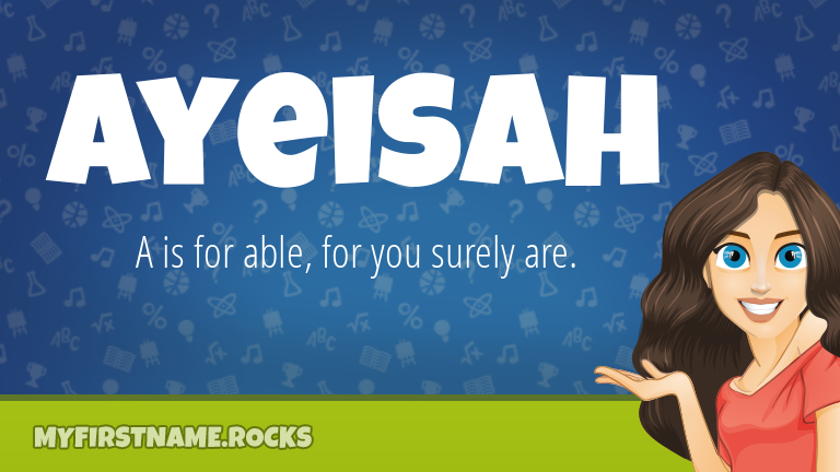 My First Name Ayeisah Rocks!