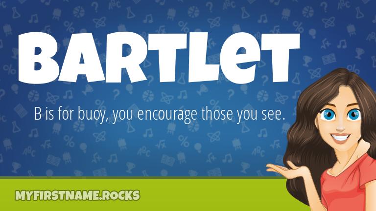My First Name Bartlet Rocks!