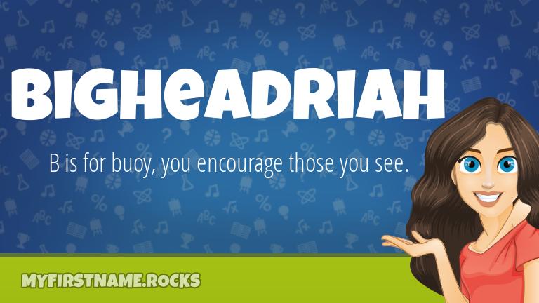 My First Name Bigheadriah Rocks!