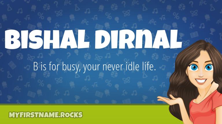 My First Name Bishal Dirnal Rocks!