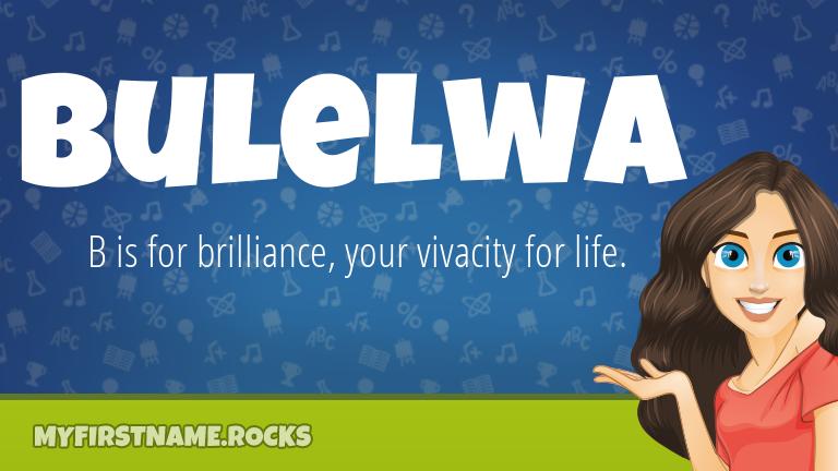 My First Name Bulelwa Rocks!