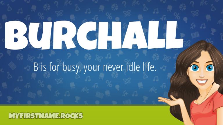 My First Name Burchall Rocks!