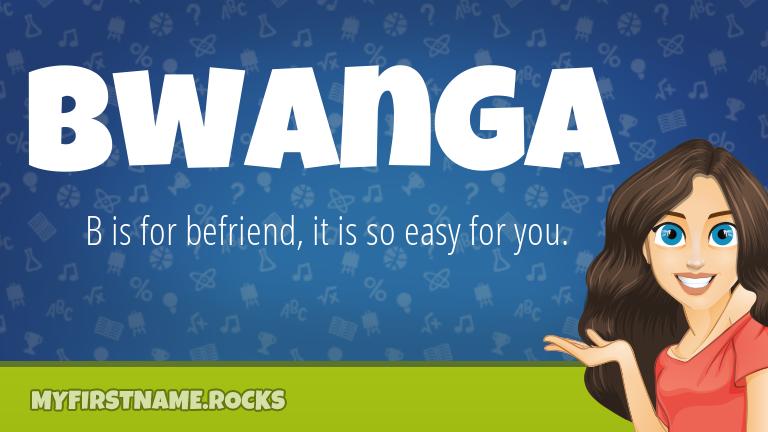 My First Name Bwanga Rocks!