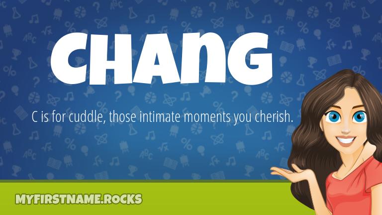 My First Name Chang Rocks!