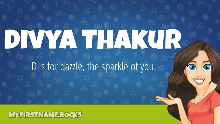 My First Name Divya Thakur Rocks!