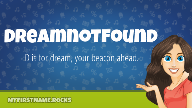 My First Name Dreamnotfound Rocks!