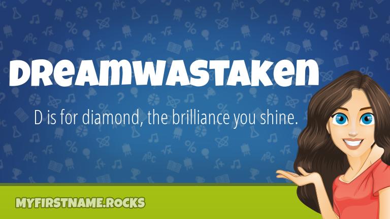 My First Name Dreamwastaken Rocks!