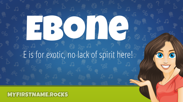 My First Name Ebone Rocks!