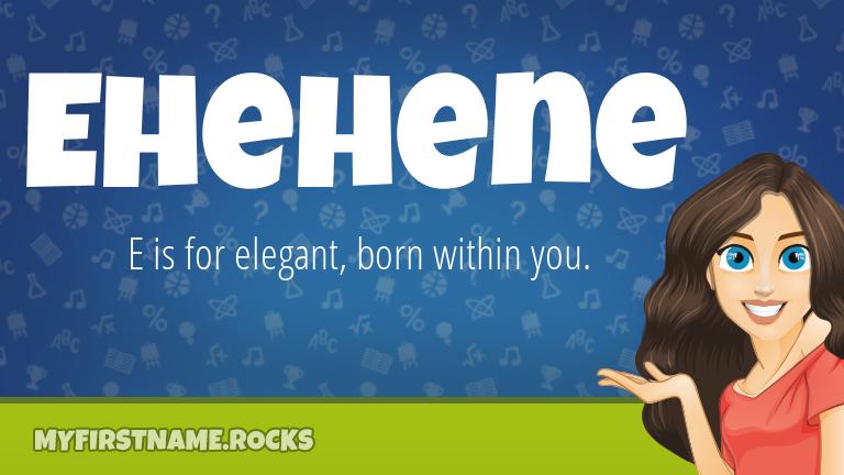 My First Name Ehehene Rocks!