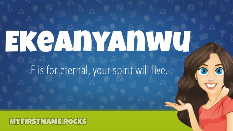 My First Name Ekeanyanwu Rocks!