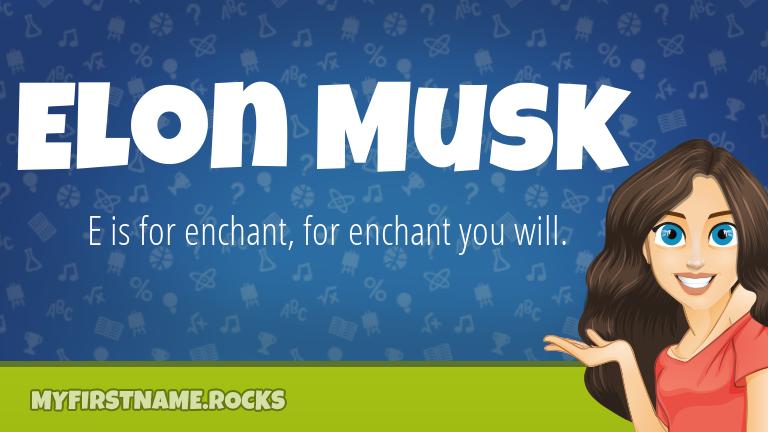 My First Name Elon Musk Rocks!