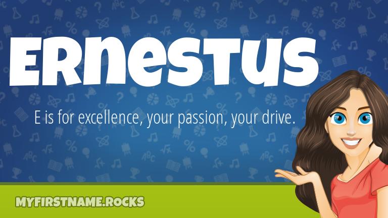 My First Name Ernestus Rocks!