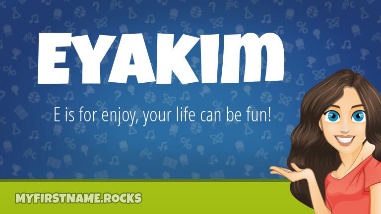 My First Name Eyakim Rocks!
