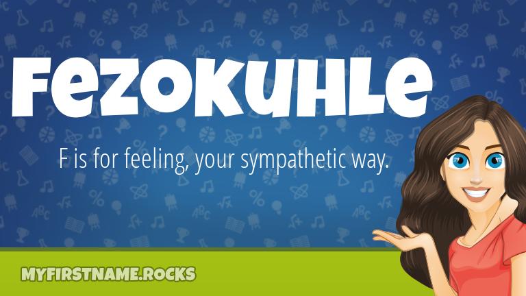 My First Name Fezokuhle Rocks!