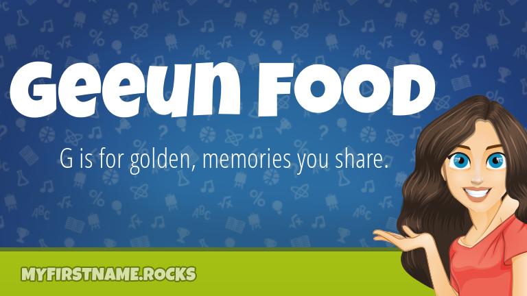 My First Name Geeun Food Rocks!