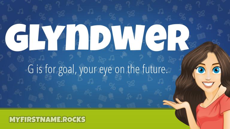 My First Name Glyndwer Rocks!