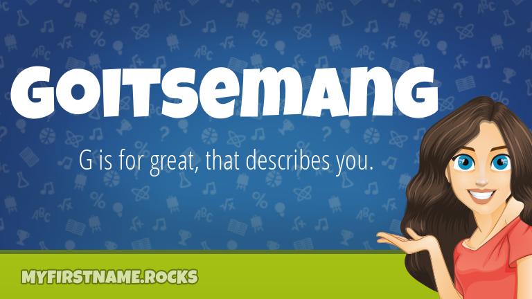 My First Name Goitsemang Rocks!