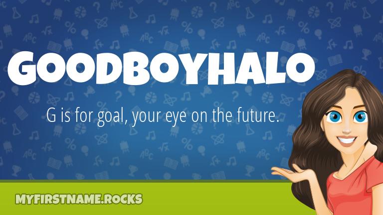 My First Name Goodboyhalo Rocks!