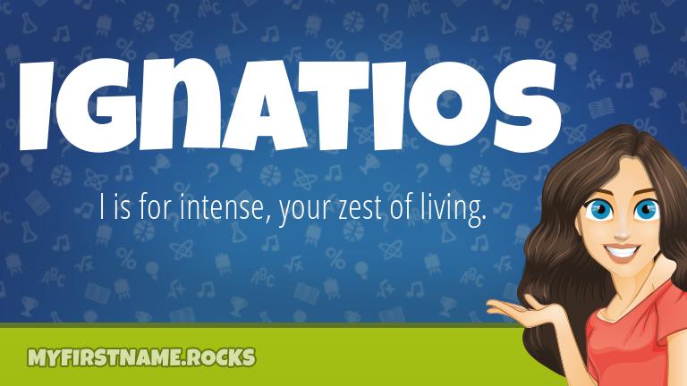 My First Name Ignatios Rocks!