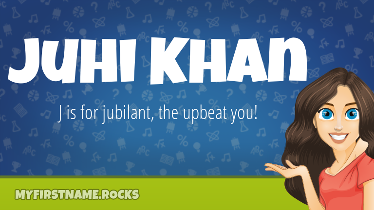 My First Name Juhi Khan Rocks!