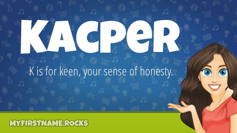 My First Name Kacper Rocks!