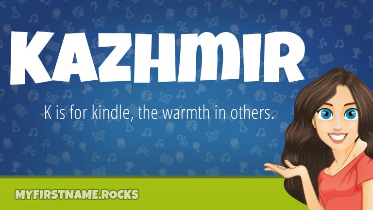 My First Name Kazhmir Rocks!