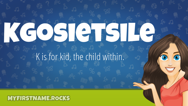 My First Name Kgosietsile Rocks!