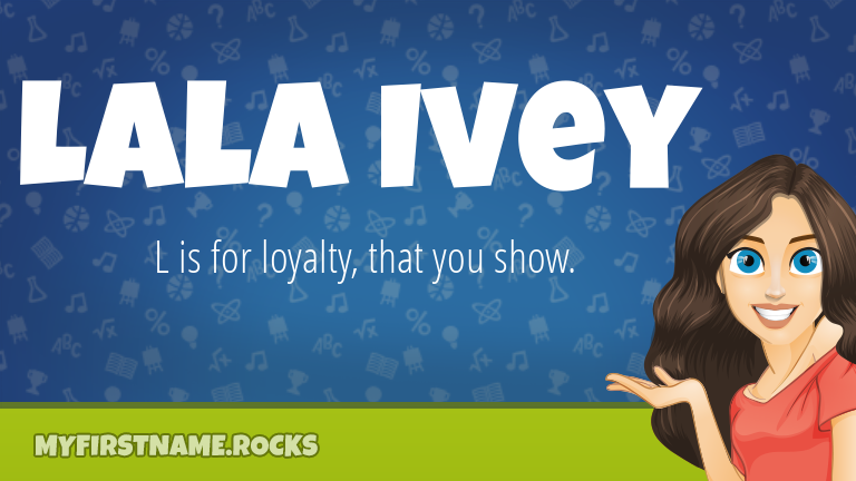 My First Name Lala Ivey Rocks!