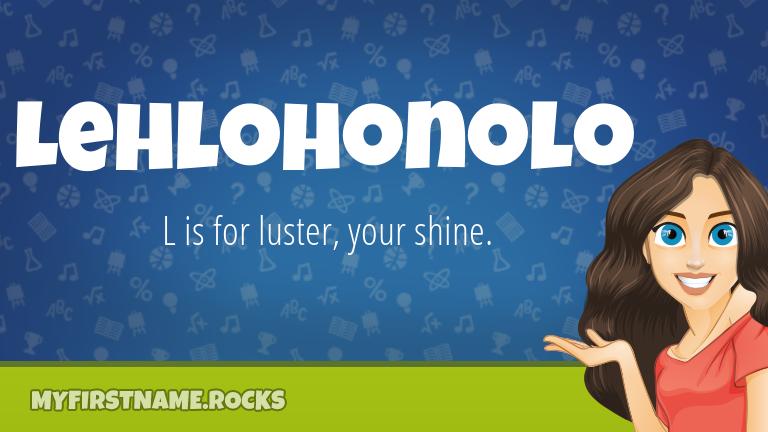 My First Name Lehlohonolo Rocks!