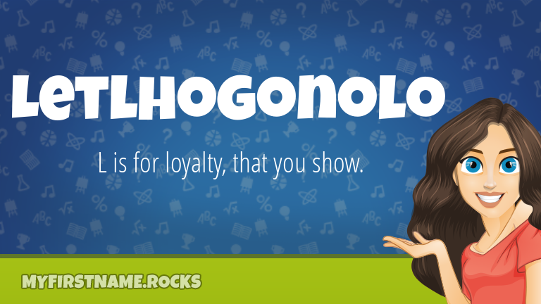 My First Name Letlhogonolo Rocks!
