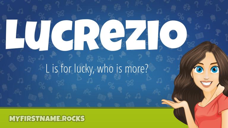 My First Name Lucrezio Rocks!