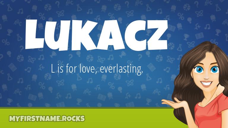 My First Name Lukacz Rocks!