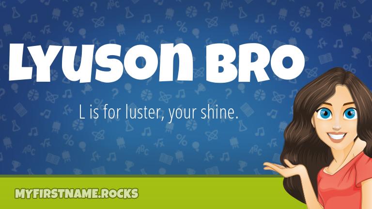 My First Name Lyuson Bro Rocks!
