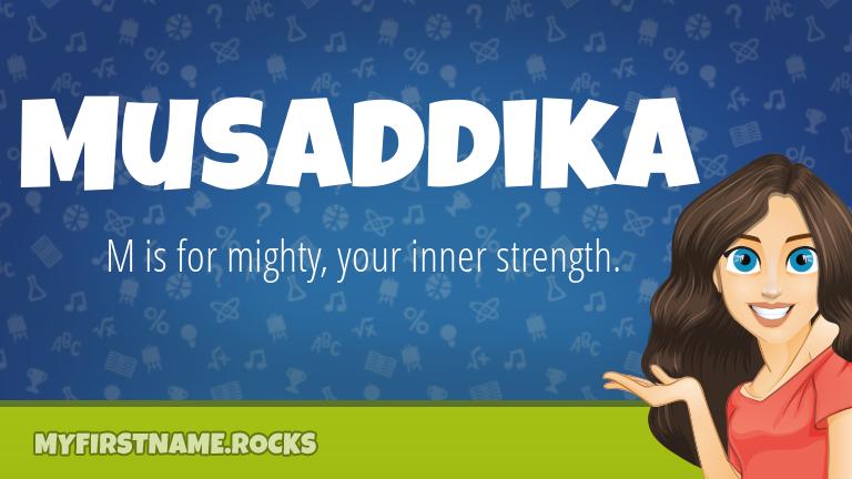 My First Name Musaddika Rocks!