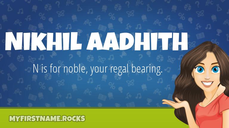 My First Name Nikhil Aadhith Rocks!