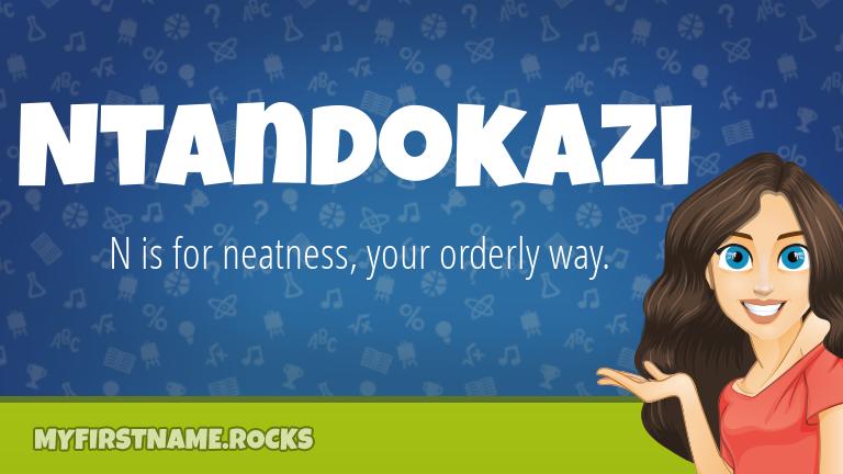 My First Name Ntandokazi Rocks!