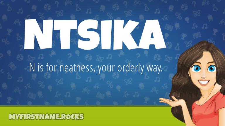 My First Name Ntsika Rocks!