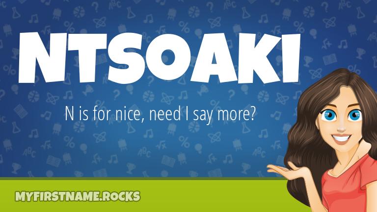 My First Name Ntsoaki Rocks!