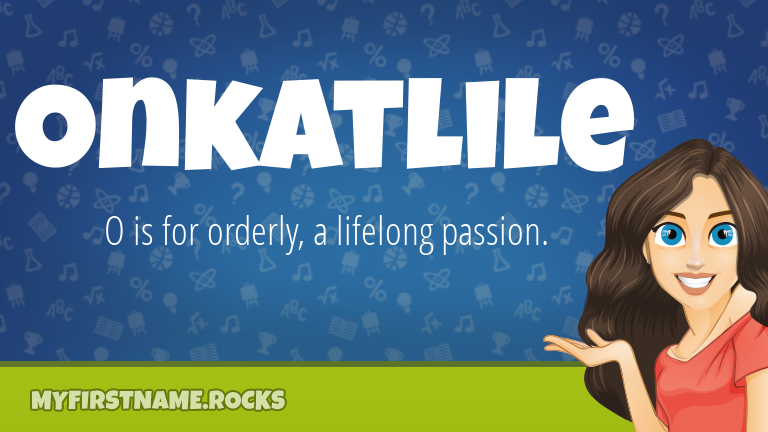 My First Name Onkatlile Rocks!