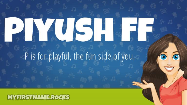 My First Name Piyush Ff Rocks!