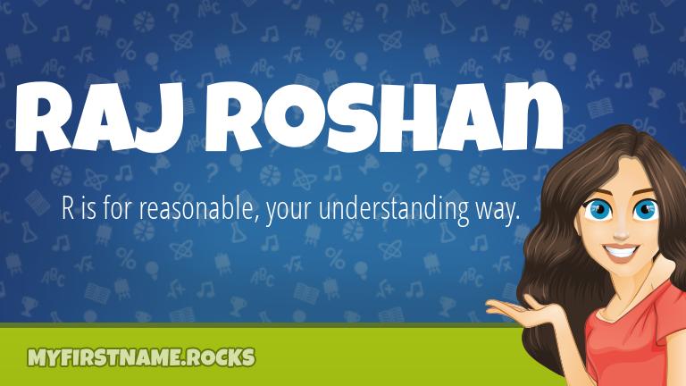 My First Name Raj Roshan Rocks!