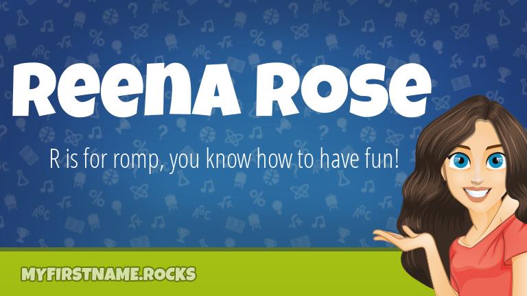 My First Name Reena Rose Rocks!