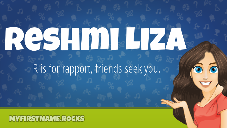 My First Name Reshmi Liza Rocks!